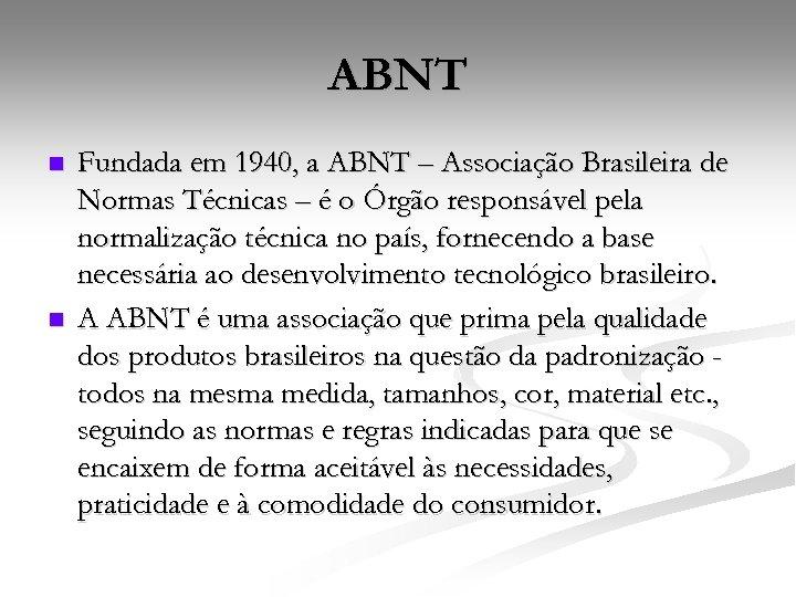 ABNT n n Fundada em 1940, a ABNT – Associação Brasileira de Normas Técnicas