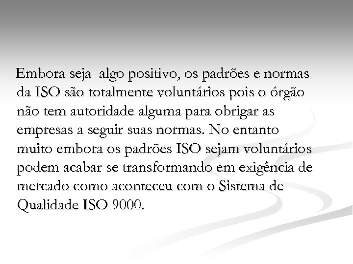 Embora seja algo positivo, os padrões e normas da ISO são totalmente voluntários pois
