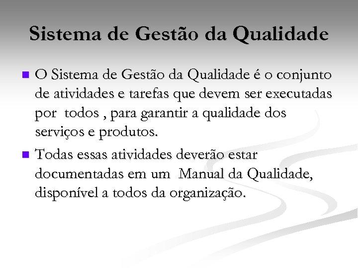 Sistema de Gestão da Qualidade O Sistema de Gestão da Qualidade é o conjunto