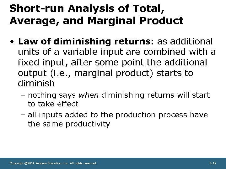 Short-run Analysis of Total, Average, and Marginal Product • Law of diminishing returns: as
