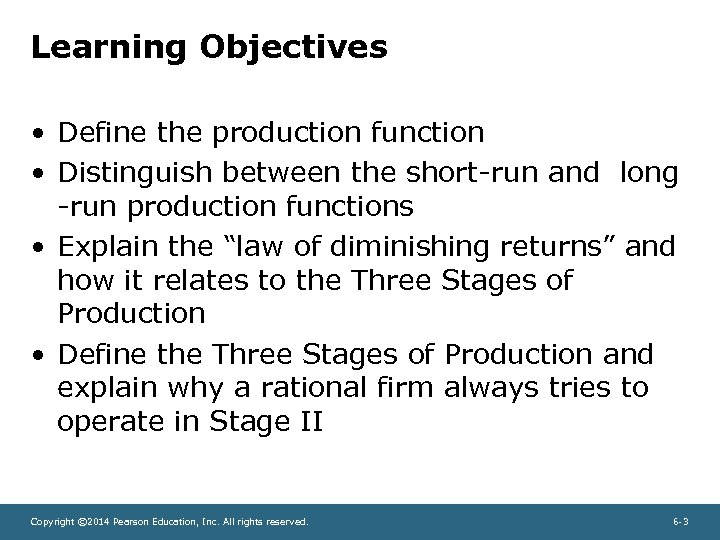 Learning Objectives • Define the production function • Distinguish between the short-run and long