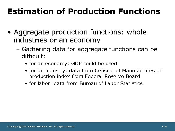 Estimation of Production Functions • Aggregate production functions: whole industries or an economy –