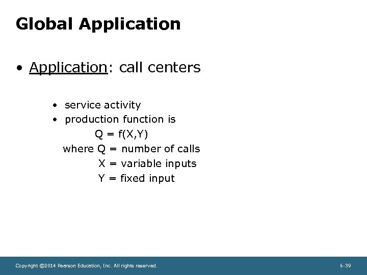 Global Application • Application: call centers • service activity • production function is Q