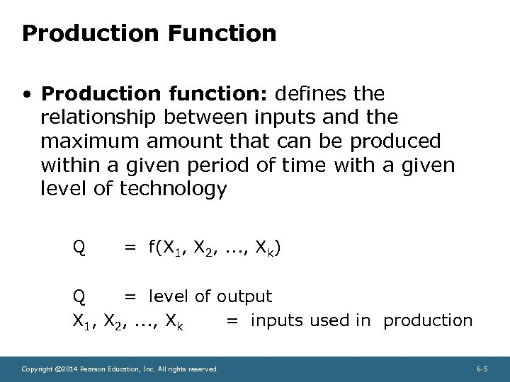 Production Function • Production function: defines the relationship between inputs and the maximum amount
