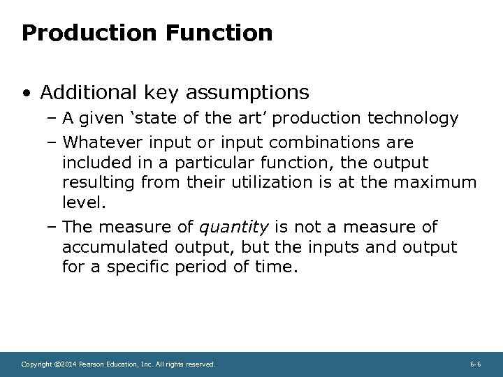 Production Function • Additional key assumptions – A given 'state of the art' production