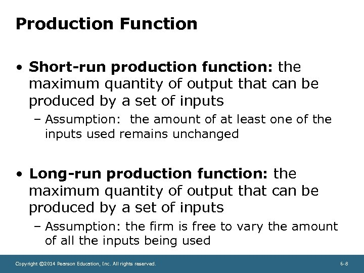 Production Function • Short-run production function: the maximum quantity of output that can be