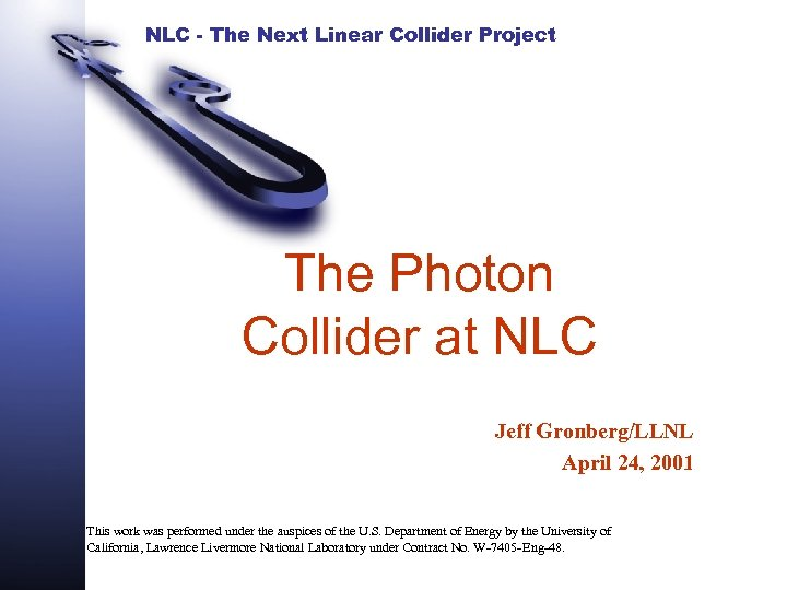 NLC - The Next Linear Collider Project The Photon Collider at NLC Jeff Gronberg/LLNL
