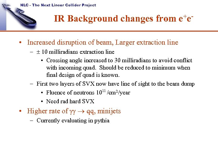 NLC - The Next Linear Collider Project IR Background changes from e+e • Increased