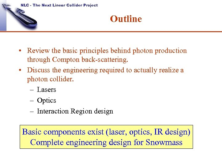 NLC - The Next Linear Collider Project Outline • Review the basic principles behind