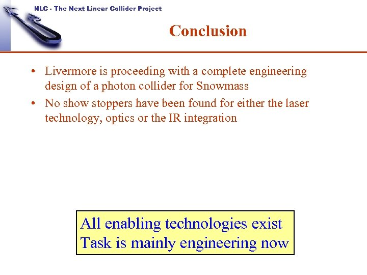 NLC - The Next Linear Collider Project Conclusion • Livermore is proceeding with a