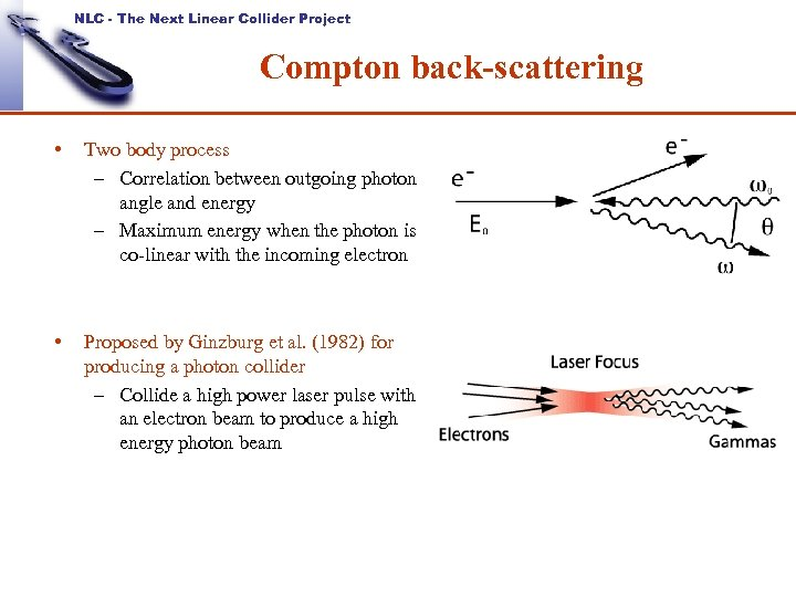 NLC - The Next Linear Collider Project Compton back-scattering • Two body process –