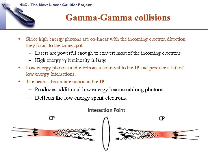 NLC - The Next Linear Collider Project Gamma-Gamma collisions • • • Since high