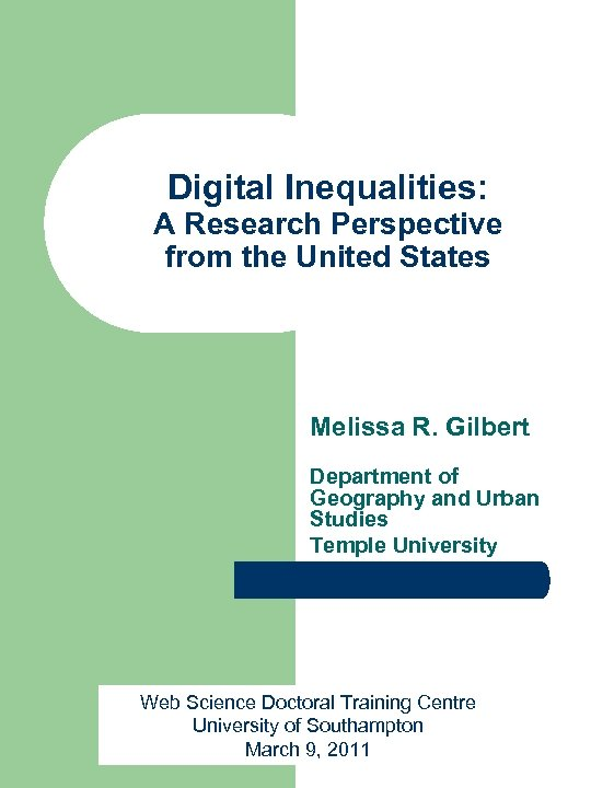 Digital Inequalities: A Research Perspective from the United States Melissa R. Gilbert Department of