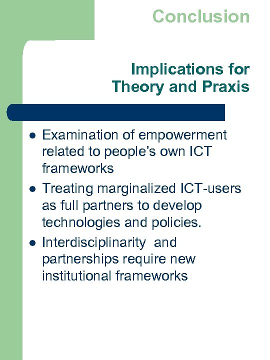 Conclusion Implications for Theory and Praxis l l l Examination of empowerment related to
