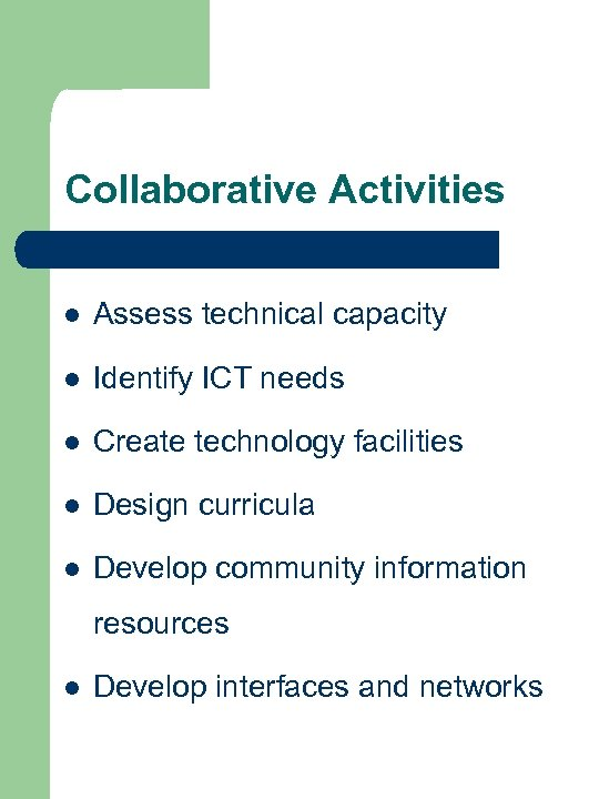Collaborative Activities l Assess technical capacity l Identify ICT needs l Create technology facilities