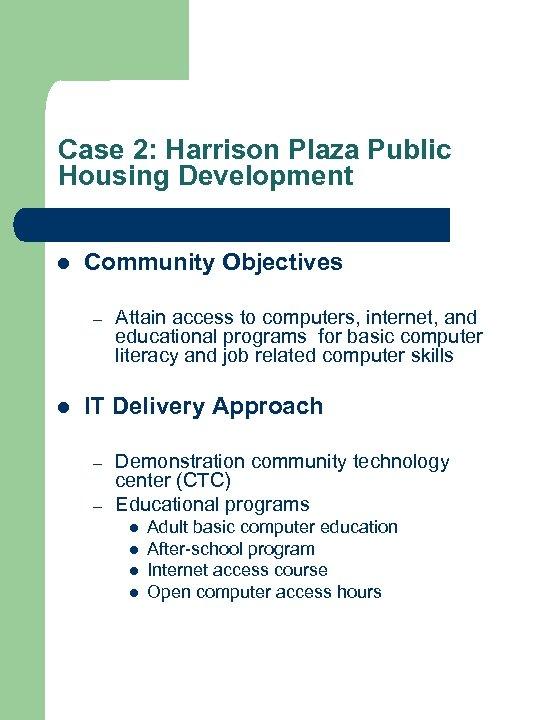 Case 2: Harrison Plaza Public Housing Development l Community Objectives – l Attain access