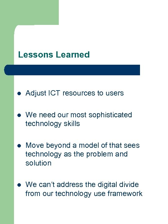 Lessons Learned l Adjust ICT resources to users l We need our most sophisticated
