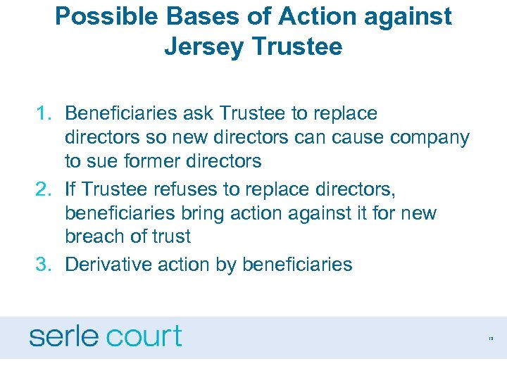 Possible Bases of Action against Jersey Trustee 1. Beneficiaries ask Trustee to replace directors