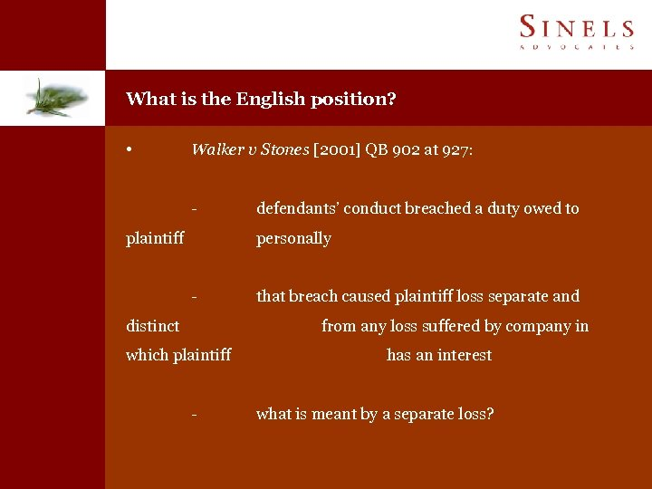 What is the English position? • Walker v Stones [2001] QB 902 at 927:
