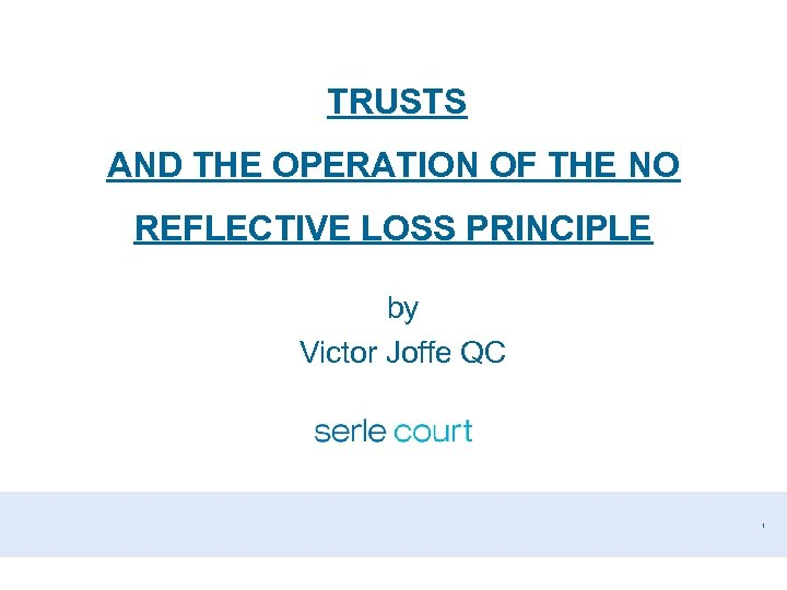 TRUSTS AND THE OPERATION OF THE NO REFLECTIVE LOSS PRINCIPLE by Victor Joffe QC