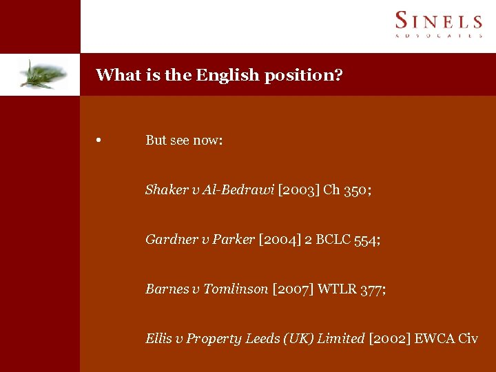 What is the English position? • But see now: Shaker v Al-Bedrawi [2003] Ch