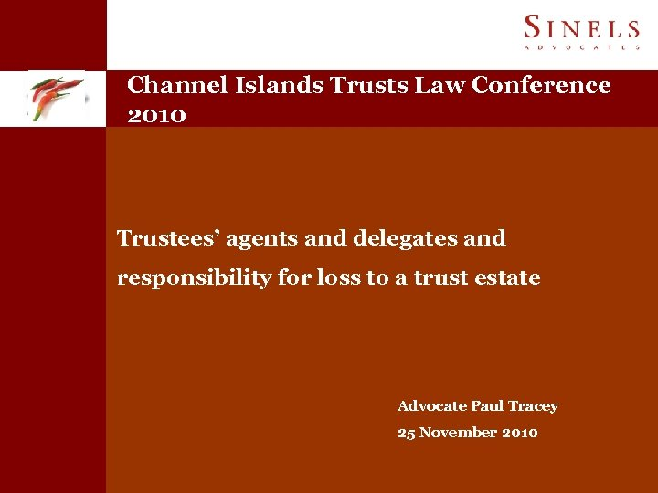 Channel Islands Trusts Law Conference 2010 Trustees' agents and delegates and responsibility for loss