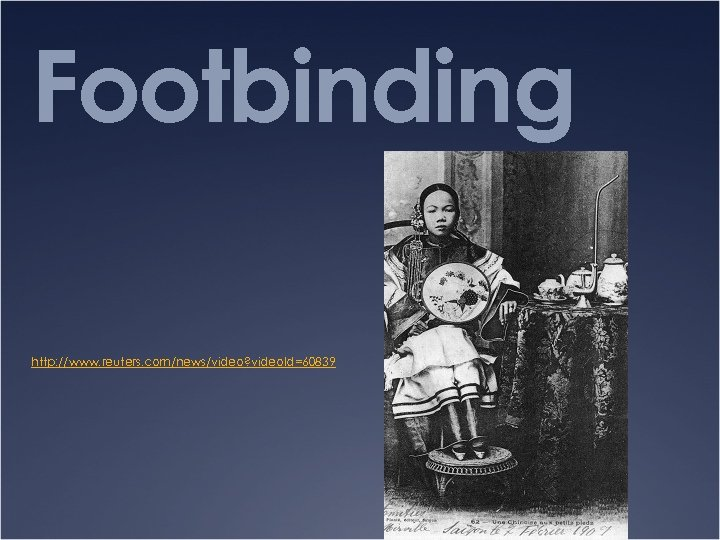 Footbinding http: //www. reuters. com/news/video? video. Id=60839