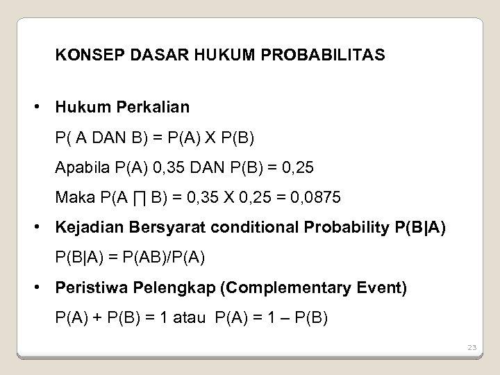 KONSEP DASAR HUKUM PROBABILITAS • Hukum Perkalian P( A DAN B) = P(A) X