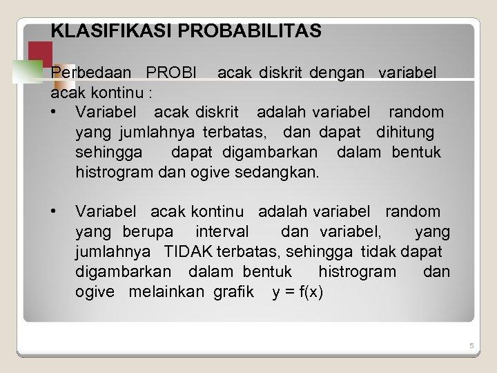 KLASIFIKASI PROBABILITAS Perbedaan PROBl acak diskrit dengan variabel acak kontinu : • Variabel acak