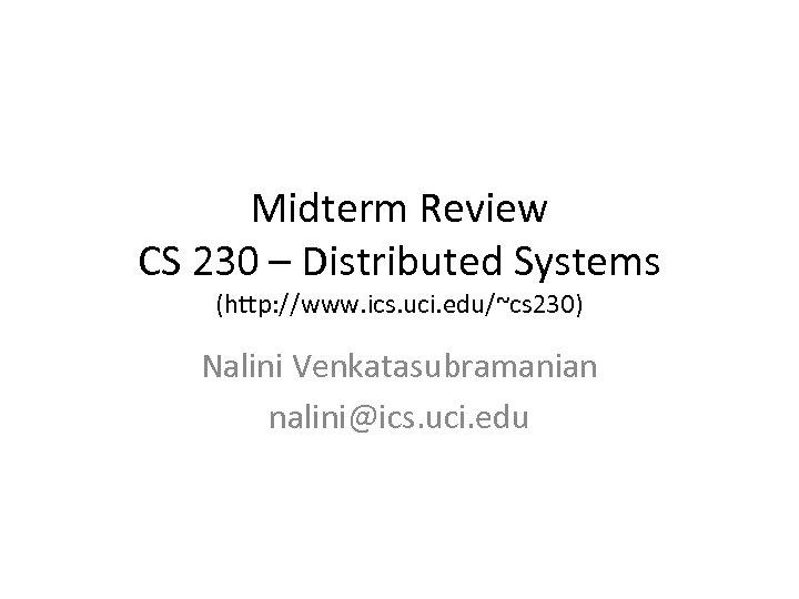 Midterm Review CS 230 – Distributed Systems (http: //www. ics. uci. edu/~cs 230) Nalini