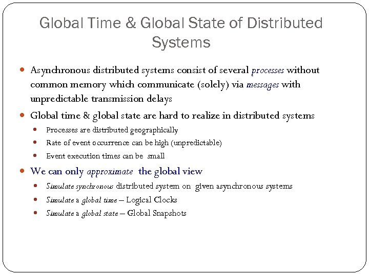 Global Time & Global State of Distributed Systems Asynchronous distributed systems consist of several