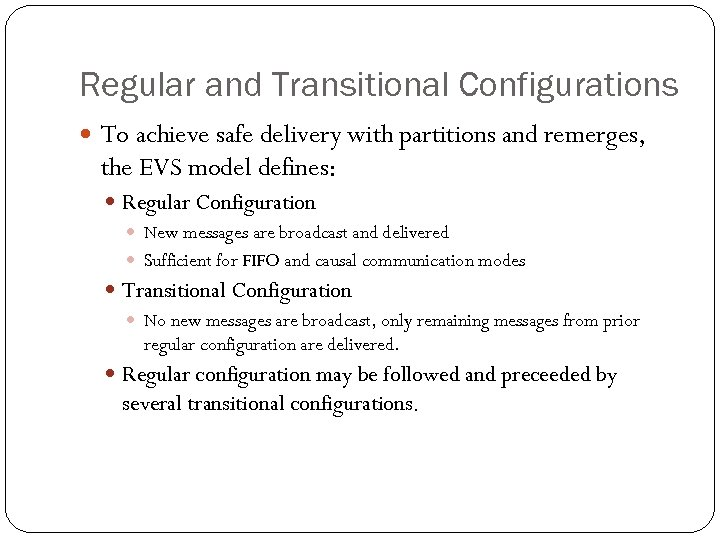 Regular and Transitional Configurations To achieve safe delivery with partitions and remerges, the EVS