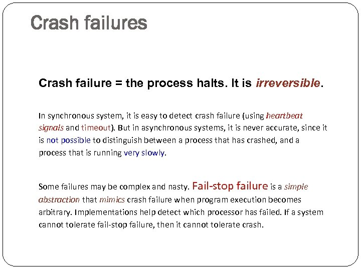 Crash failures Crash failure = the process halts. It is irreversible. In synchronous system,
