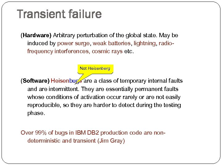 Transient failure (Hardware) Arbitrary perturbation of the global state. May be induced by power