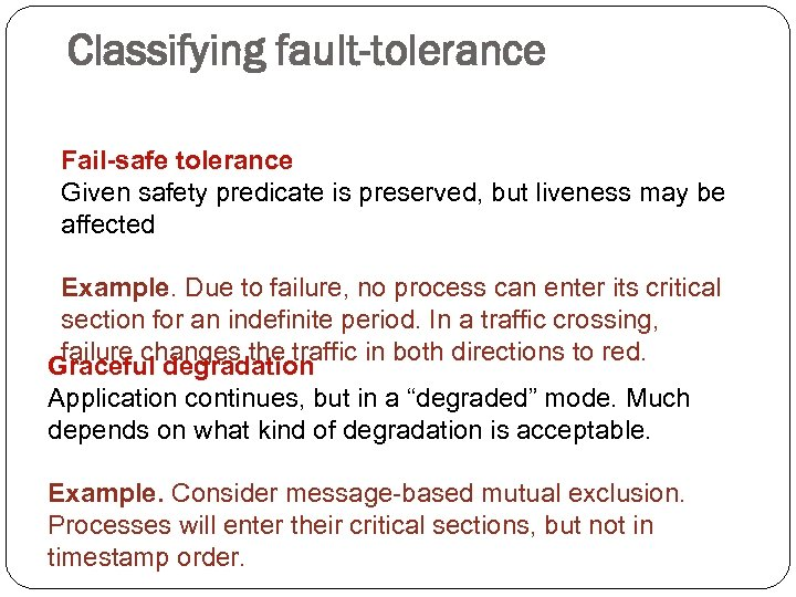 Classifying fault-tolerance Fail-safe tolerance Given safety predicate is preserved, but liveness may be affected