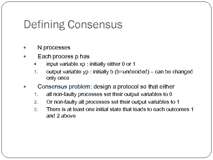 Defining Consensus N processes Each process p has 1. input variable xp : initially
