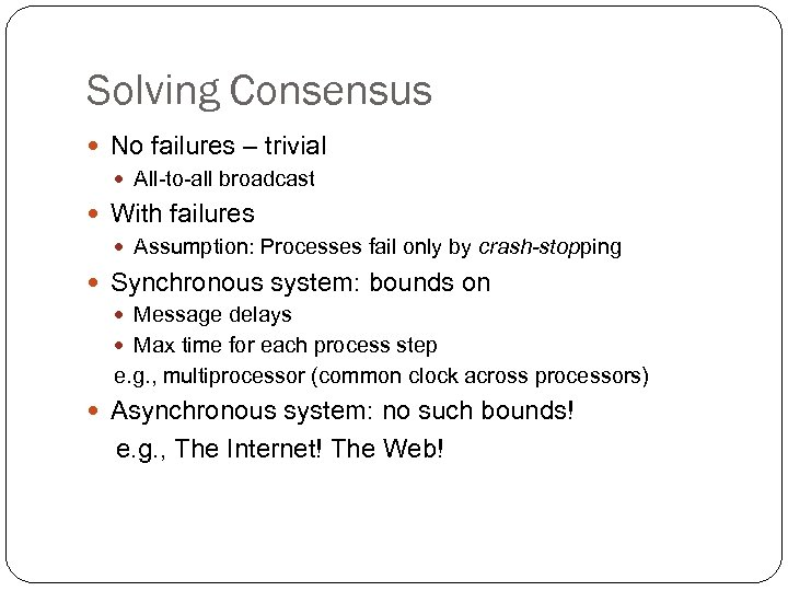 Solving Consensus No failures – trivial All-to-all broadcast With failures Assumption: Processes fail only