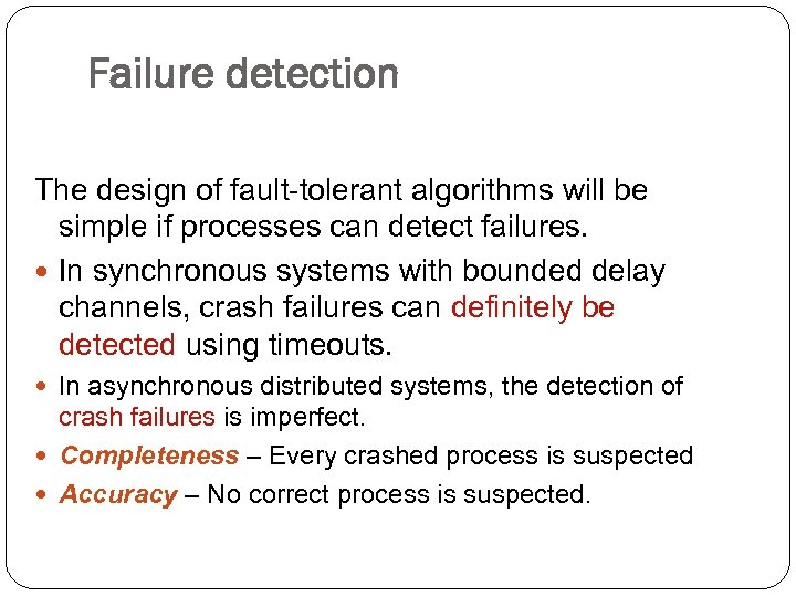 Failure detection The design of fault-tolerant algorithms will be simple if processes can detect