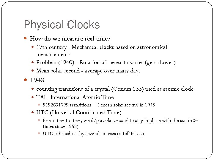Physical Clocks How do we measure real time? 17 th century - Mechanical clocks