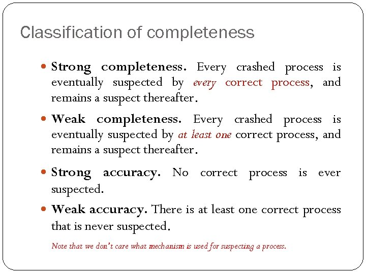 Classification of completeness Strong completeness. Every crashed process is eventually suspected by every correct