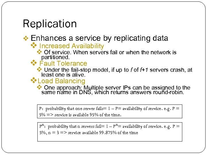 Replication v Enhances a service by replicating data v Increased Availability v Of service.