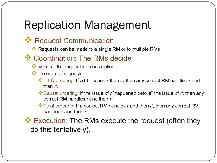 Replication Management v Request Communication v Requests can be made to a single RM