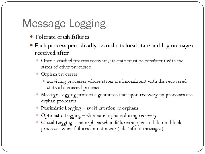 Message Logging Tolerate crash failures Each process periodically records its local state and log