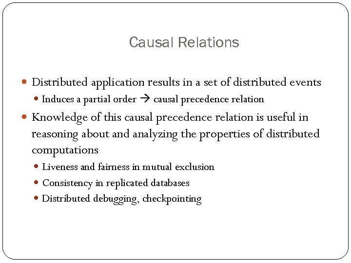 Causal Relations Distributed application results in a set of distributed events Induces a partial