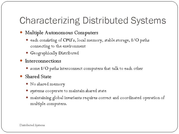 Characterizing Distributed Systems Multiple Autonomous Computers each consisting of CPU's, local memory, stable storage,