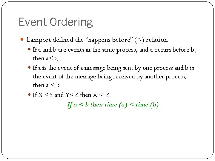 """Event Ordering Lamport defined the """"happens before"""" (<) relation If a and b are"""