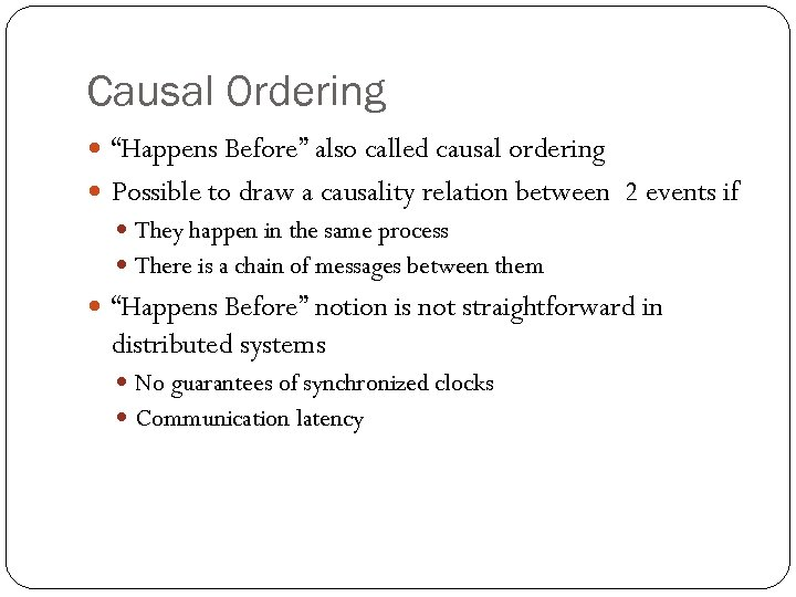 """Causal Ordering """"Happens Before"""" also called causal ordering Possible to draw a causality relation"""