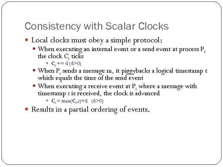 Consistency with Scalar Clocks Local clocks must obey a simple protocol: When executing an