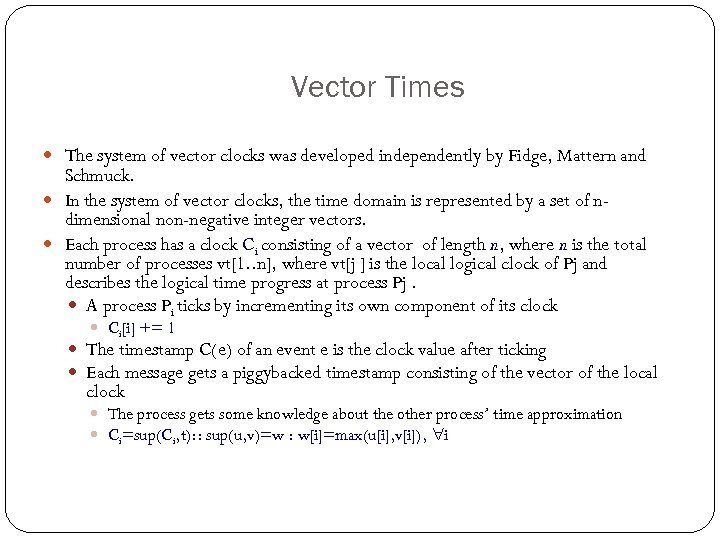 Vector Times The system of vector clocks was developed independently by Fidge, Mattern and