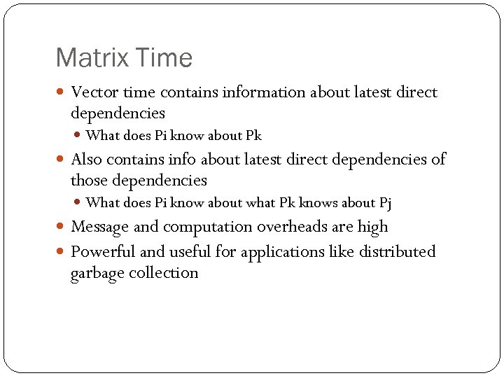 Matrix Time Vector time contains information about latest direct dependencies What does Pi know
